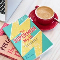 The Supermum Myth - how to overcome anxiety, ditch guilt and embrace imperfection